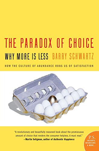The Paradox of Choice: Why More Is Less, by Schwartz, B.