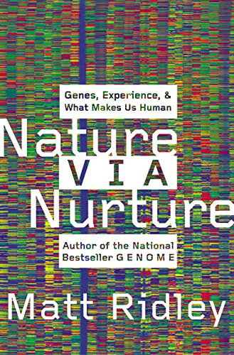 Nature Via Nurture: Genes, Experience, and What Makes Us Human, by Ridley, M.
