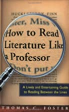 How to Read Literature Like a Professor: A Lively and Entertaining Guide… by Thomas C. Foster