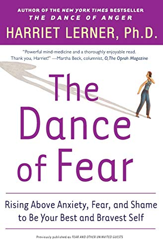 The Dance of Fear: Rising Above the Anxiety, Fear, and Shame to Be Your Best and Bravest Self