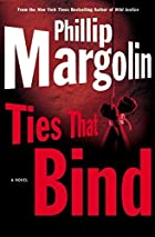Ties That Bind by Philip Margolin