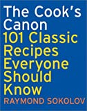 The Cook's Canon : 101 Classic Recipes Everyone Should Know