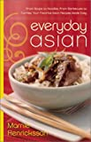 Everyday Asian: From Soups Tonoodles, from Barbecues to Curries, Your Favorite Asian Recipes Made Easy