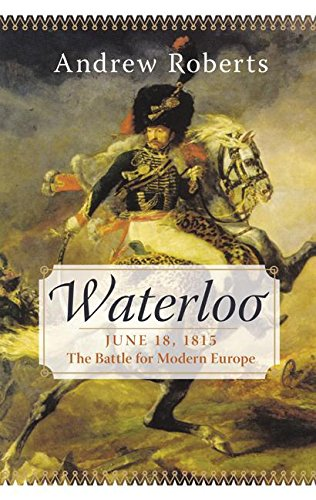 Waterloo: June 18, 1815: The Battle for Modern Europe (Making History), Roberts, Andrew