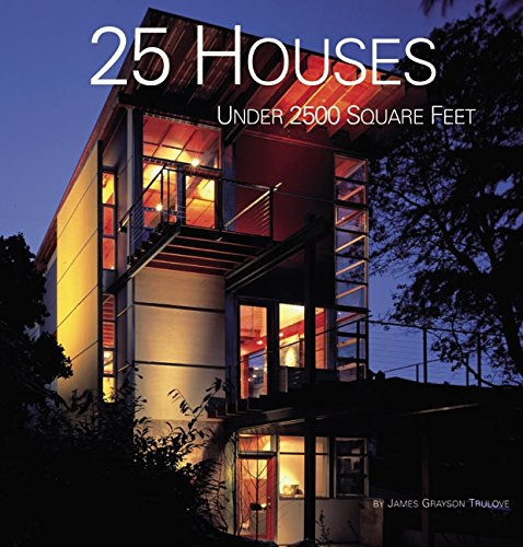 25 Houses Under 2,500 Square Feet by James Grayson Trulove