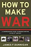 How to Make War (Fourth Edition): A Comprehensive Guide to Modern Warfare in the Twenty-first Century