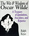 The Wit & Wisdom of Oscar Wilde: A Treasury of Quotations, Anecdotes, and Repartee, Wilde, Oscar; Keyes, Ralph