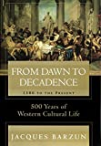 From Dawn to Decadence: 1500 to the Present: 500 Years of Western Cultural Life - book cover picture