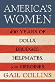 Buy America's Women: Four Hundred Years of Dolls, Drudges, Helpmates, and Heroines from Amazon