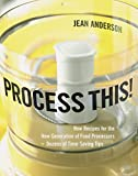 : Process This! : New Recipes for the New Generation of Food Processors plus Dozens of Time-Saving Tips