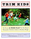 Trim Kids(TM) : The Proven 12-Week Plan That Has Helped Thousands of Children Achieve a Healthier Weight