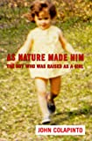 As Nature Made Him : The Boy Who Was Raised as A Girl - book cover picture
