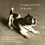 I Am Puppy Hear Me Yap: The Ages of Dog