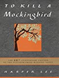 To Kill a Mockingbird: The 40th Anniversary Edition of the Pulitzer Prize-Winning Novel