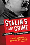 Stalins Last Crime: The Plot Against the Jewish Doctors, 1948-1953