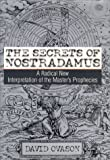 The Secrets of Nostradamus : A Radical New Interpretation of the Master's Prophecies