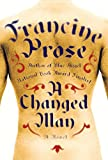 A Changed Man : A Novel/Francine Prose