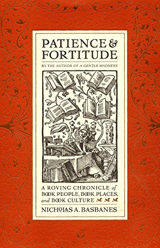 Patience & Fortitude: A Roving Chronicle of Book People, Book Places, and Book Culture, Basbanes, Nicholas A