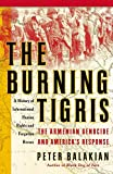 The Burning Tigris: The Armenian Genocide and America\'s Response