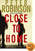 Close to Home : A Novel of Suspense by  Peter Robinson (Author) (Hardcover - February 2003)
