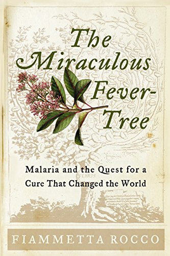 The Miraculous Fever-Tree : Malaria and the Quest for a Cure That Changed the World by Fiammetta Rocco (Hardcover)
