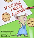 If You Give a Mouse a Cookie (If You Give...) - book cover picture