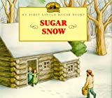 Sugar Snow: Adapted from the Little House Books by Laura Ingalls Wilder (My First Little House Books) - book cover picture