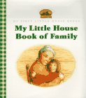 My Little House Book of Family: Adapted from the Little House Books by Laura Ingalls Wilder (Little House)