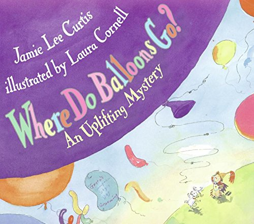 Where Do Balloons Go? An Uplifting Mystery, Curtis, Jamie Lee