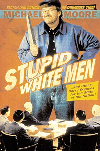 Stupid White Men, a new book by Michael Moore