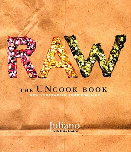 Raw: The Uncook Book: New Vegetarian Food for Life, Brotman, Juliano; Lenkert, Erika