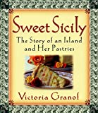 Sweet Sicily : The Story of an Island and Her Pastries