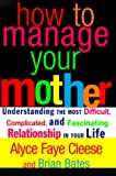 How to Manage Your Mother: Understanding the Most Difficult, Complicated, and Fascinating Relationship in Your Life - book cover picture