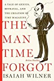 Buy The Man Time Forgot: A Tale of Genius, Betrayal, and the Creation of Time Magazine from Amazon