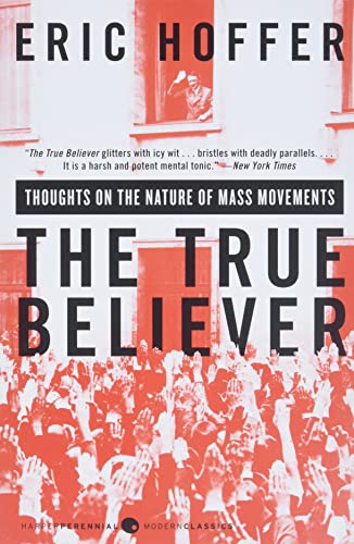 The True Believer : Thoughts on the Nature of Mass Movements (Perennial Classics)