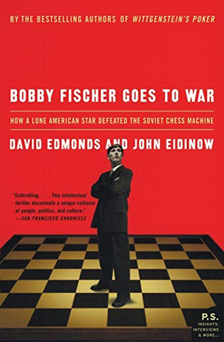 Bobby Fischer Goes to War: How a Lone American Star Defeated the Soviet Chess Machine -- David Edmonds and John Eidinow -- Harper Perennial   2005-03