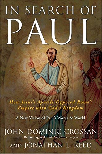 In Search of Paul: How Jesus' Apostle Opposed Rome's Empire with God's Kingdom - John Dominic Crossan, Jonathan L. Reed