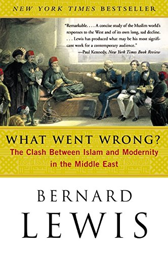 What Went Wrong?: The Clash Between Islam and Modernity in the Middle East, by Lewis, B.