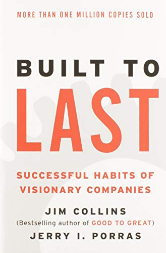 Built to Last: Successful Habits of Visionary Companies (Harper Business Essentials) - Jim Collins, Jerry I. Porras
