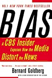 Cover Image of Bias: A CBS Insider Exposes How the Media Distorts the News by Bernard Goldberg published by Harperperennial Library