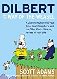 Buy Dilbert and the Way of the Weasel : A Guide to Outwitting Your Boss, Your Coworkers, and the Other Pants-Wearing Ferrets in Your Life from Amazon