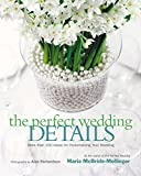 The Perfect Wedding Details : More Than 100 Ideas for Personalizing Your Wedding