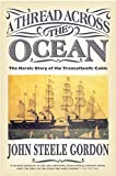 Buy A Thread Across the Ocean : The Heroic Story of the Transatlantic Cable from Amazon