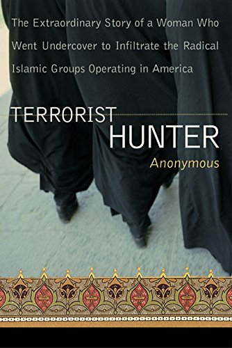 Terrorist Hunter: The Extraordinary Story of a Woman Who Went Undercover to Infiltrate the Radical Islamic Groups Operating in America