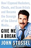 Give Me a Break : How I Exposed Hucksters, Cheats, and Scam Artists and Became the Scourge of the Liberal Media... - book cover picture