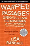 Warped Passages: Unraveling the Mysteries of the Universes Hidden Dimensions