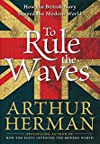 To Rule the Waves : How the British Navy Shaped the Modern World - book cover picture