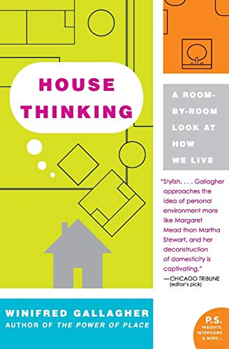 House Thinking: A Room-by-Room Look at How We Live (P.S.) - Winifred Gallagher
