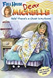 Help! There's a Ghost in My Room! (Full House: Dear Michelle)