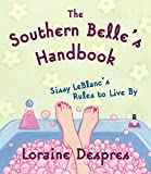 The Southern Belle's Handbook : Sissy LeBlanc's Rules to Live By by Loraine Despres